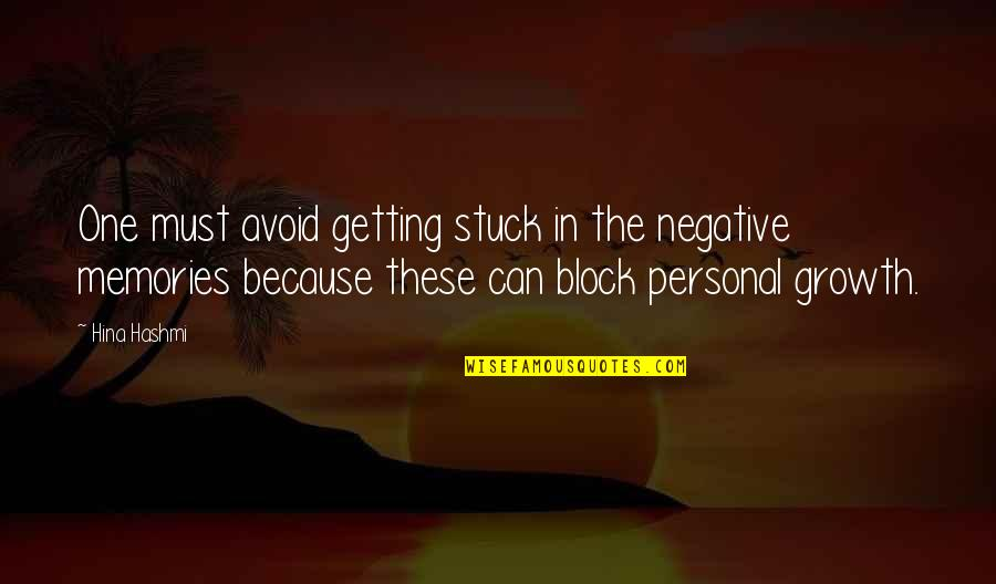 My Mind Quotes By Hina Hashmi: One must avoid getting stuck in the negative