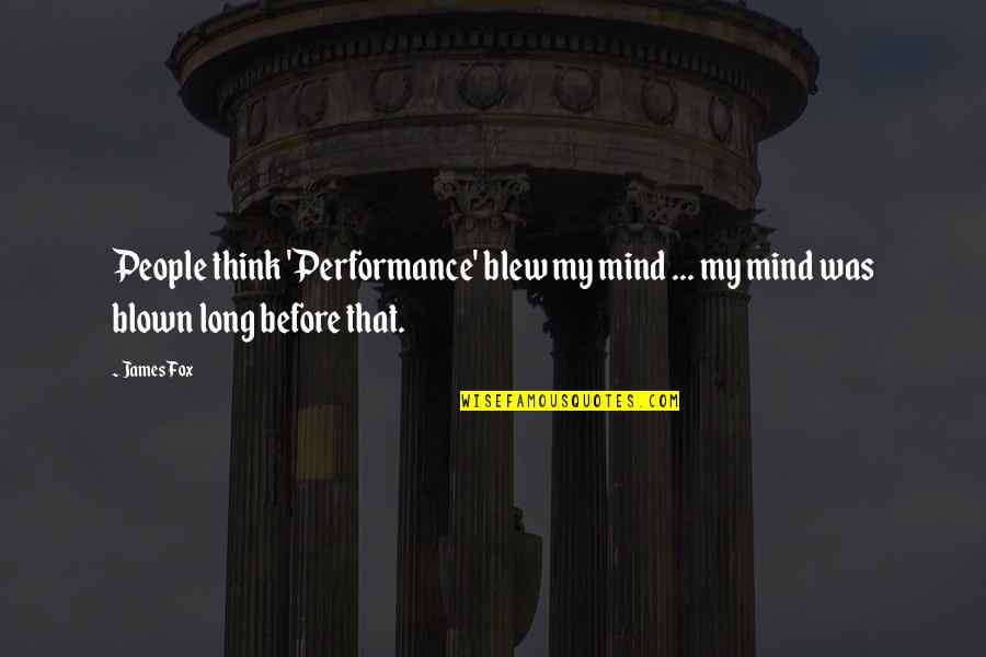 My Mind Quotes By James Fox: People think 'Performance' blew my mind ... my