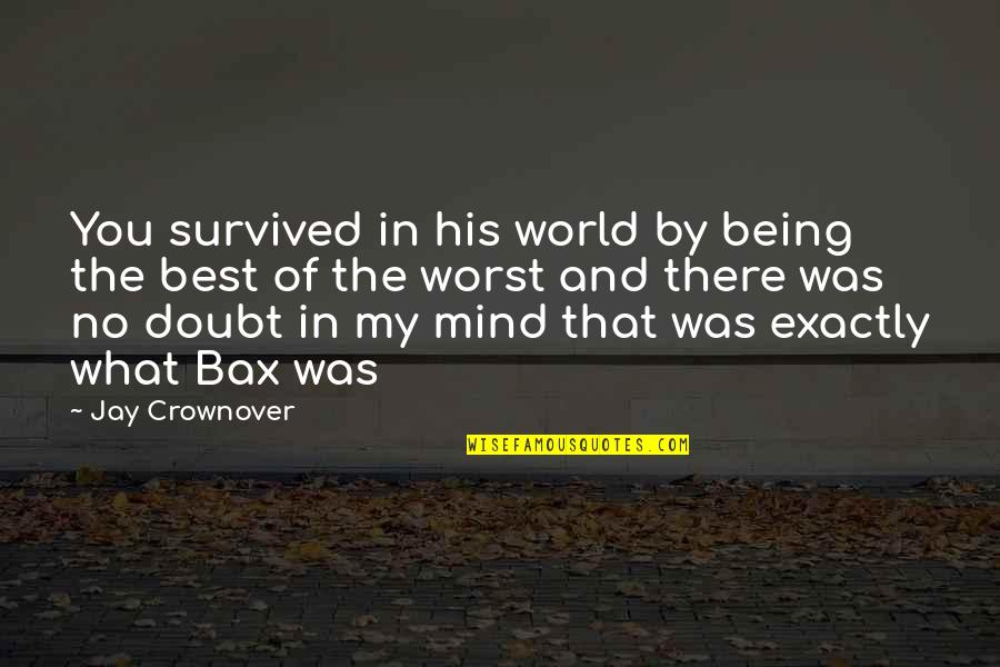 My Mind Quotes By Jay Crownover: You survived in his world by being the