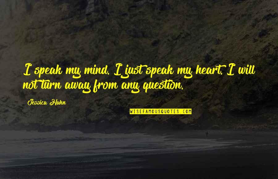 My Mind Quotes By Jessica Hahn: I speak my mind. I just speak my