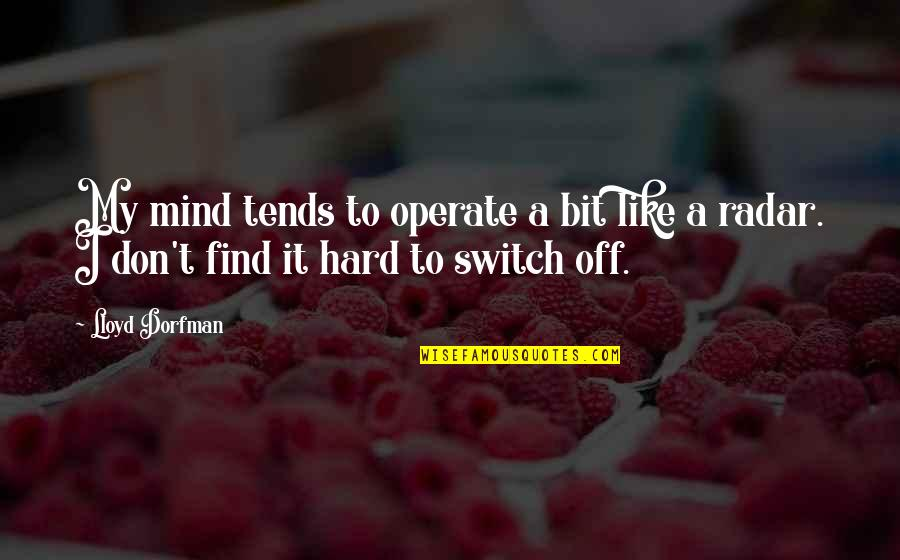 My Mind Quotes By Lloyd Dorfman: My mind tends to operate a bit like