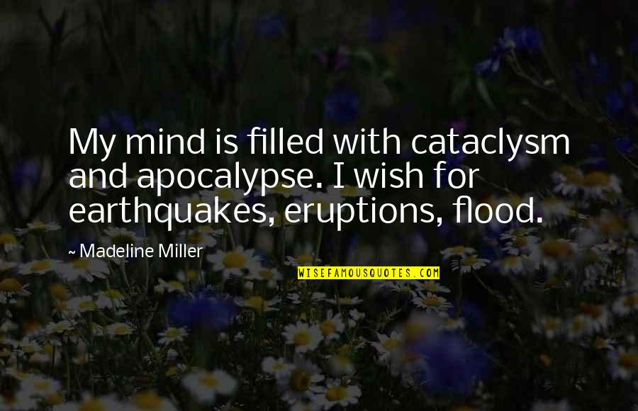 My Mind Quotes By Madeline Miller: My mind is filled with cataclysm and apocalypse.