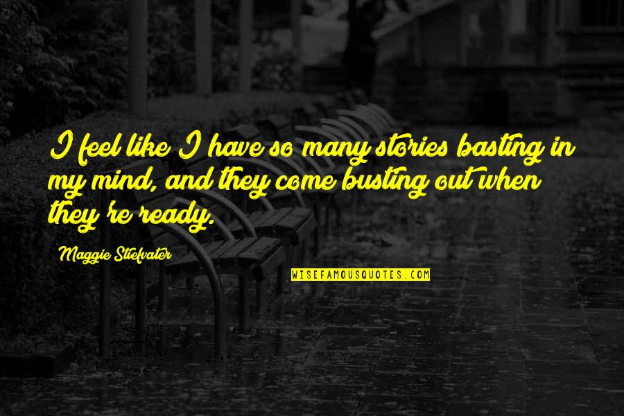 My Mind Quotes By Maggie Stiefvater: I feel like I have so many stories