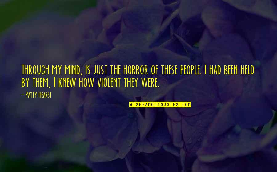 My Mind Quotes By Patty Hearst: Through my mind, is just the horror of