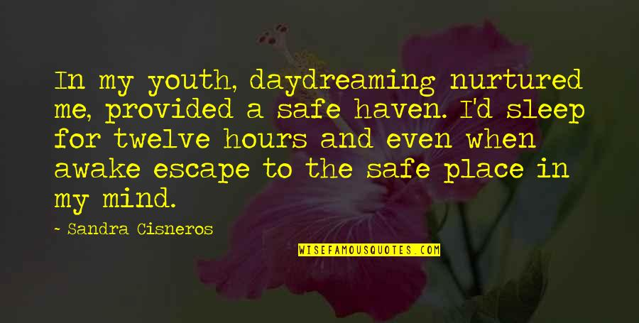 My Mind Quotes By Sandra Cisneros: In my youth, daydreaming nurtured me, provided a
