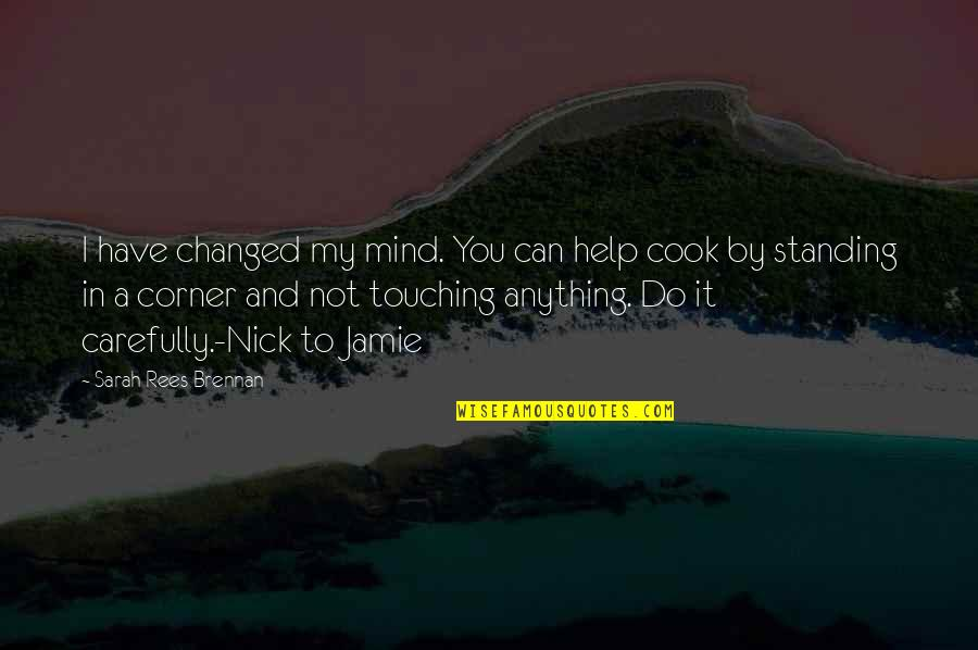My Mind Quotes By Sarah Rees Brennan: I have changed my mind. You can help