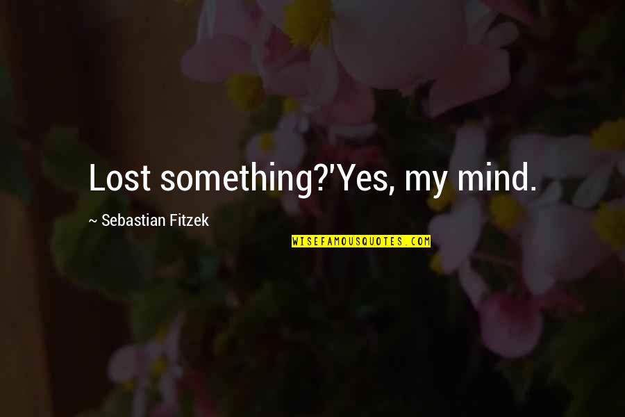 My Mind Quotes By Sebastian Fitzek: Lost something?'Yes, my mind.