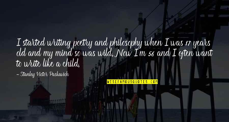 My Mind Quotes By Stanley Victor Paskavich: I started writing poetry and philosophy when I