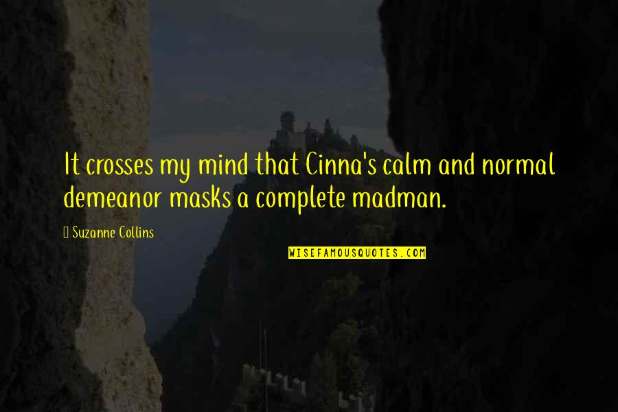 My Mind Quotes By Suzanne Collins: It crosses my mind that Cinna's calm and