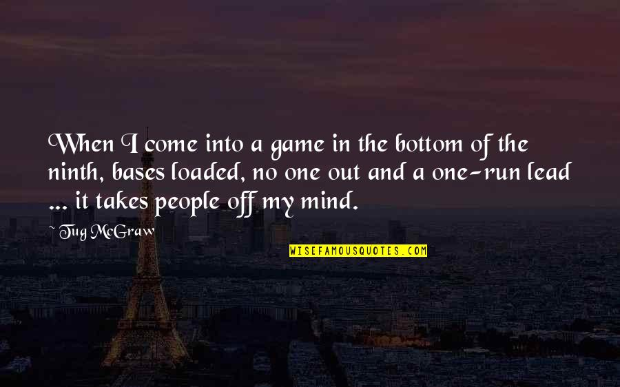 My Mind Quotes By Tug McGraw: When I come into a game in the
