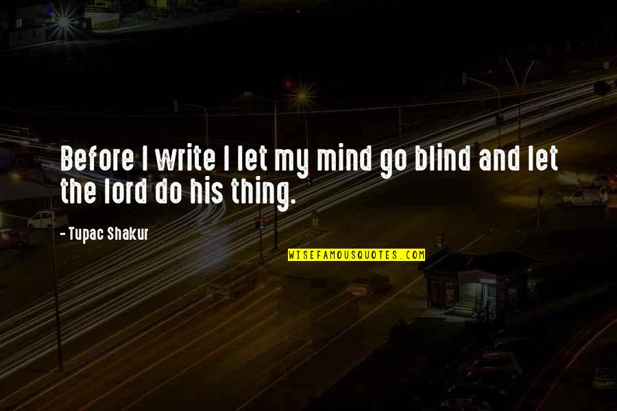 My Mind Quotes By Tupac Shakur: Before I write I let my mind go