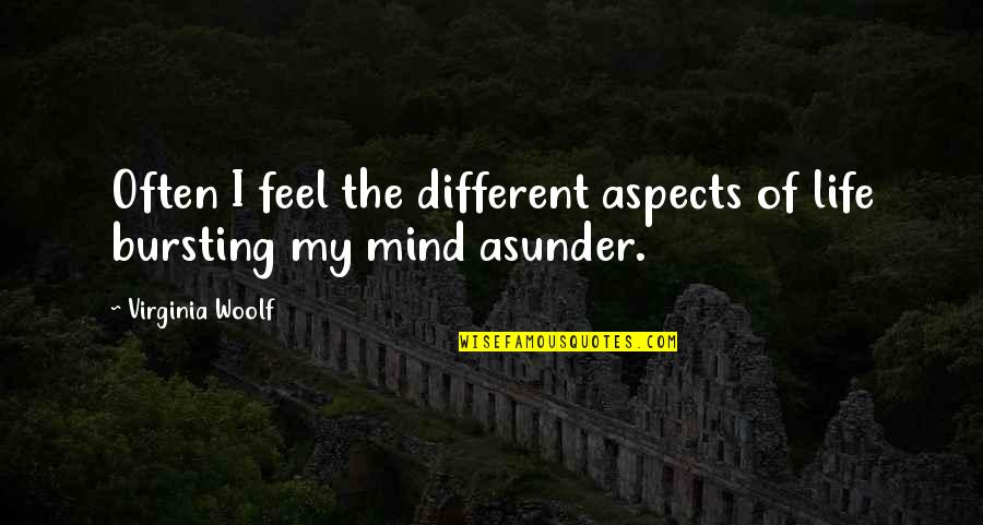My Mind Quotes By Virginia Woolf: Often I feel the different aspects of life