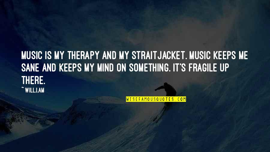 My Mind Quotes By Will.i.am: Music is my therapy and my straitjacket. Music