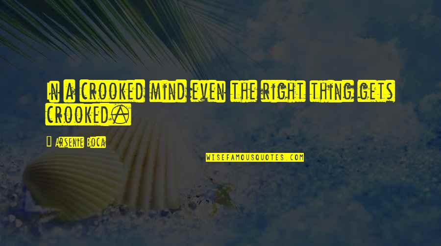 My Mind Right Now Quotes By Arsenie Boca: In a crooked mind even the right thing