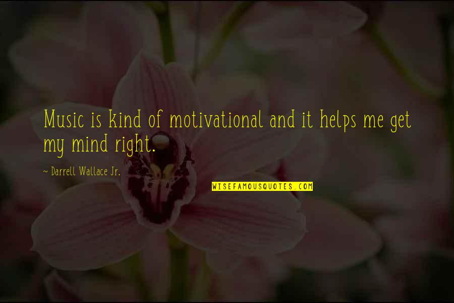 My Mind Right Now Quotes By Darrell Wallace Jr.: Music is kind of motivational and it helps