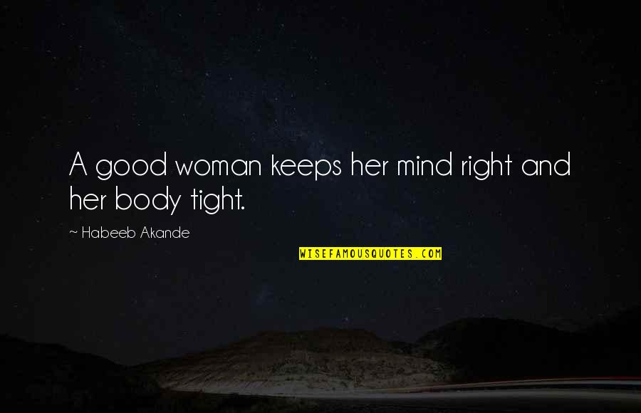 My Mind Right Now Quotes By Habeeb Akande: A good woman keeps her mind right and