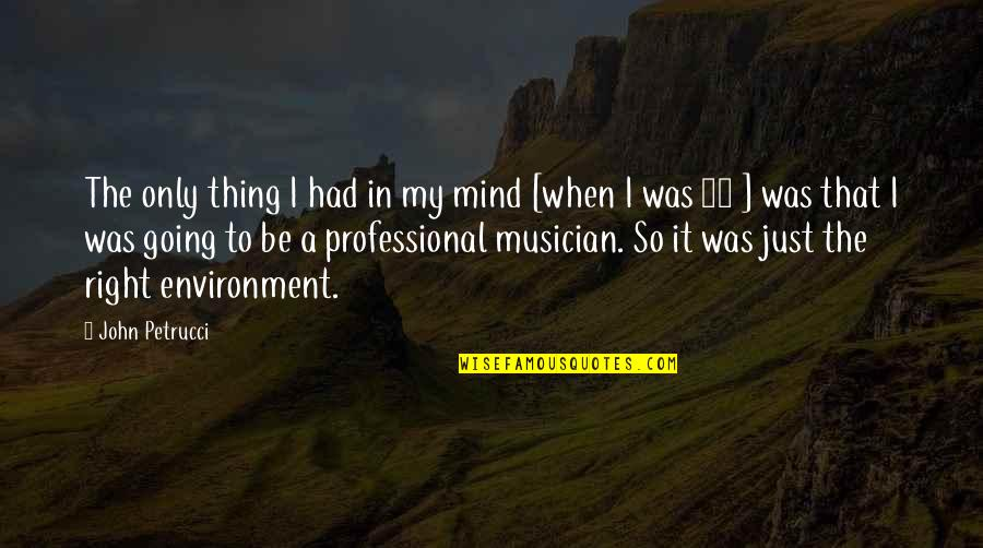My Mind Right Now Quotes By John Petrucci: The only thing I had in my mind