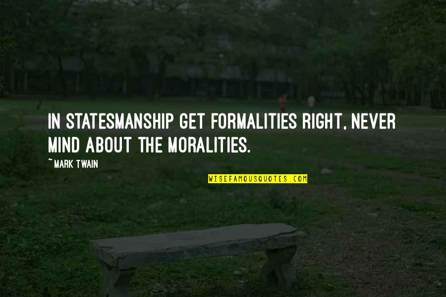 My Mind Right Now Quotes By Mark Twain: In statesmanship get formalities right, never mind about