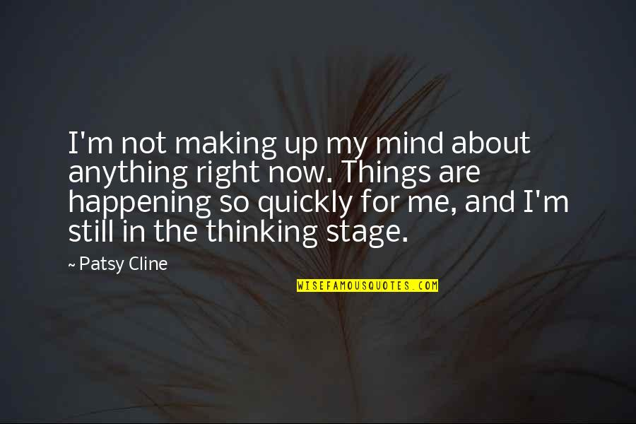 My Mind Right Now Quotes By Patsy Cline: I'm not making up my mind about anything