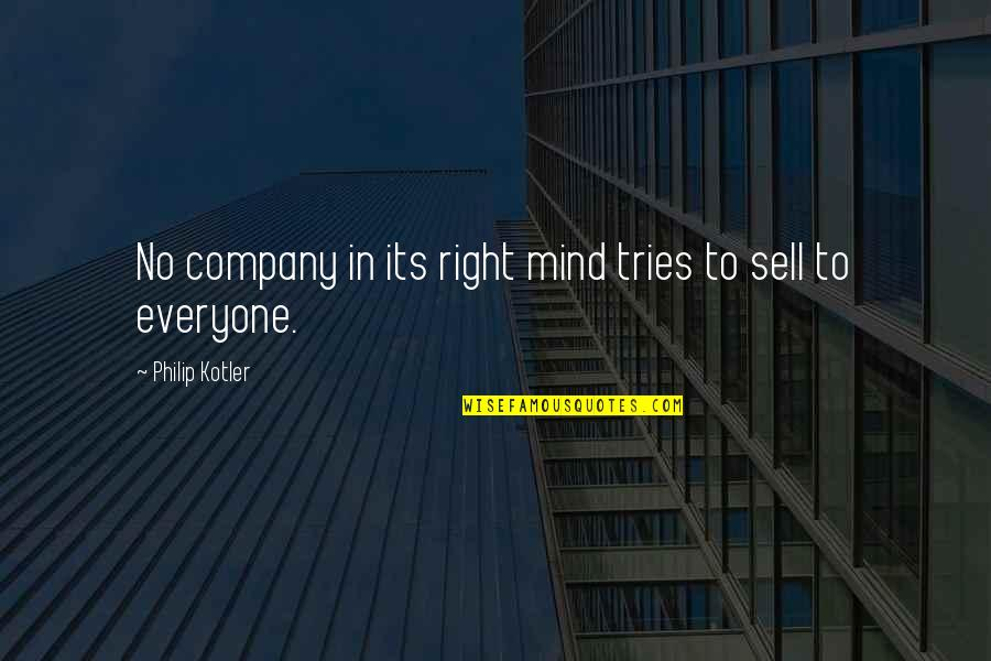 My Mind Right Now Quotes By Philip Kotler: No company in its right mind tries to