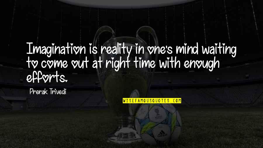 My Mind Right Now Quotes By Prerak Trivedi: Imagination is reality in one's mind waiting to