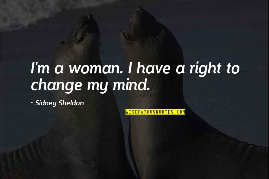My Mind Right Now Quotes By Sidney Sheldon: I'm a woman. I have a right to