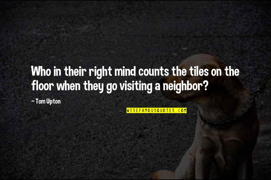My Mind Right Now Quotes By Tom Upton: Who in their right mind counts the tiles