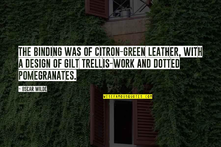 My Mind's Going Crazy Quotes By Oscar Wilde: The binding was of citron-green leather, with a