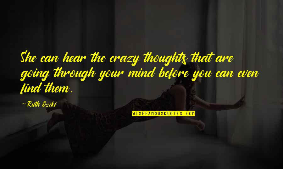 My Mind's Going Crazy Quotes By Ruth Ozeki: She can hear the crazy thoughts that are