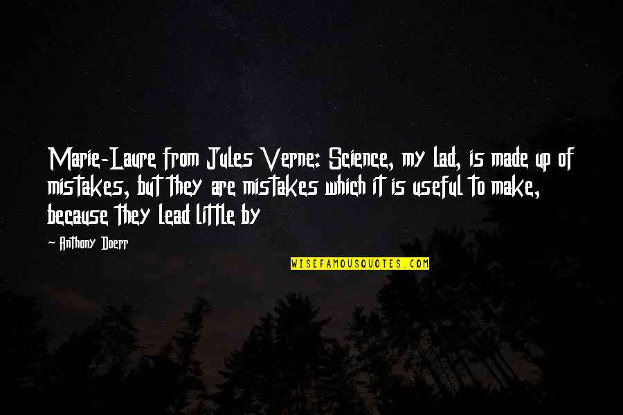 My Mistakes Were Made For You Quotes By Anthony Doerr: Marie-Laure from Jules Verne: Science, my lad, is