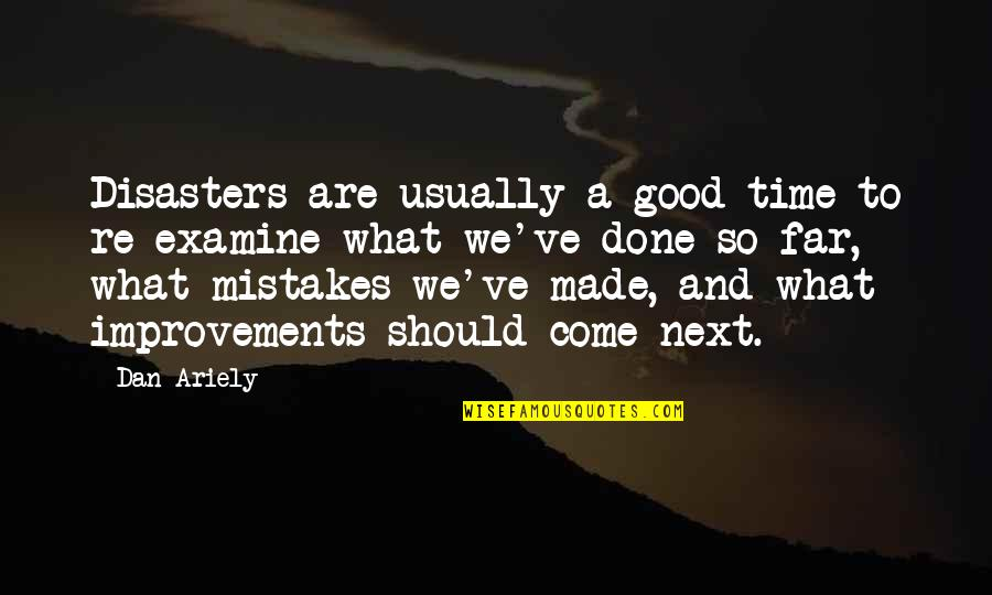My Mistakes Were Made For You Quotes By Dan Ariely: Disasters are usually a good time to re-examine