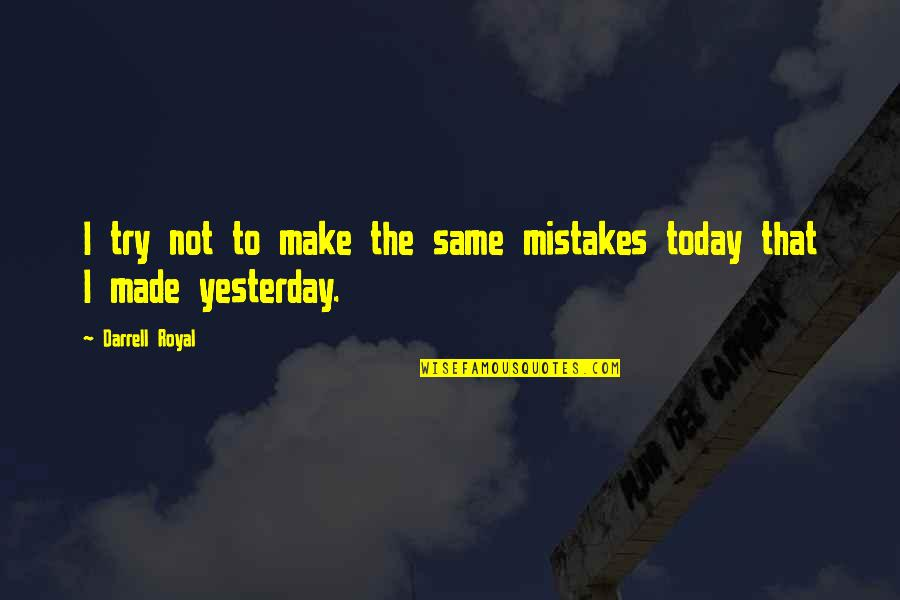My Mistakes Were Made For You Quotes By Darrell Royal: I try not to make the same mistakes