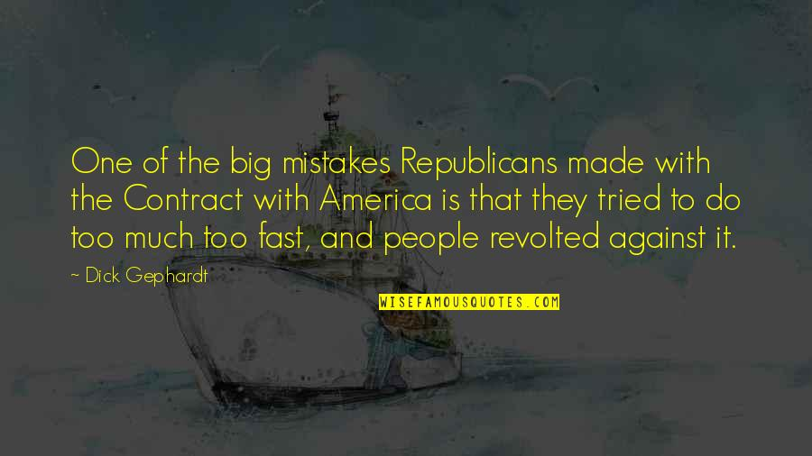 My Mistakes Were Made For You Quotes By Dick Gephardt: One of the big mistakes Republicans made with