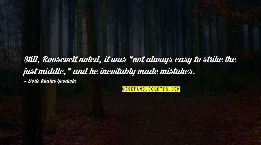 """My Mistakes Were Made For You Quotes By Doris Kearns Goodwin: Still, Roosevelt noted, it was """"not always easy"""