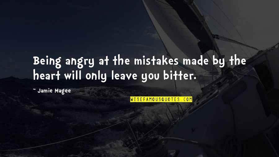 My Mistakes Were Made For You Quotes By Jamie Magee: Being angry at the mistakes made by the