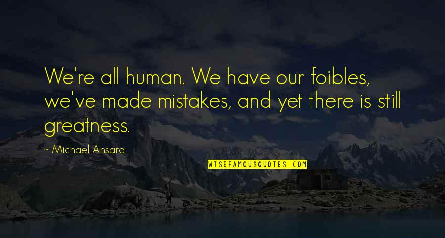 My Mistakes Were Made For You Quotes By Michael Ansara: We're all human. We have our foibles, we've
