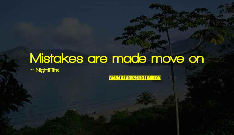 My Mistakes Were Made For You Quotes By NightBits: Mistakes are made move on