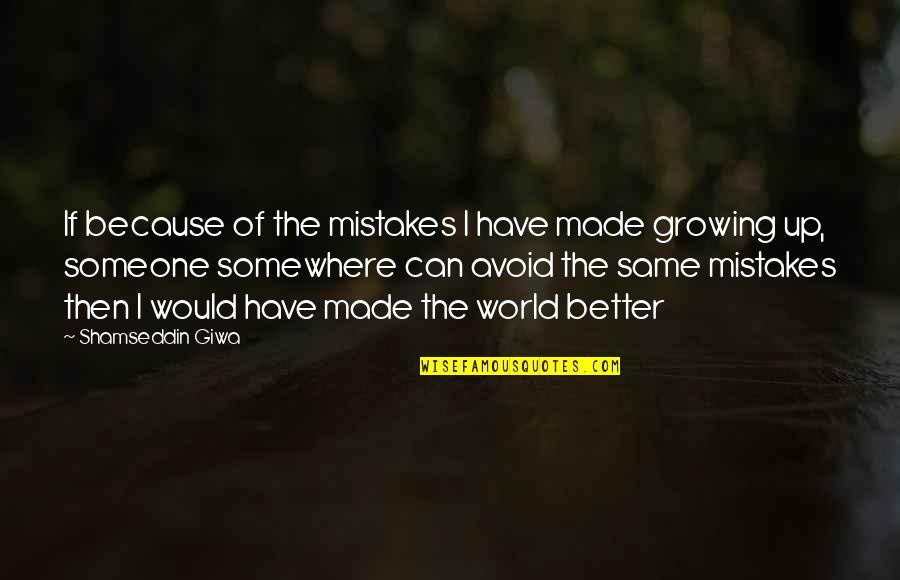 My Mistakes Were Made For You Quotes By Shamseddin Giwa: If because of the mistakes I have made