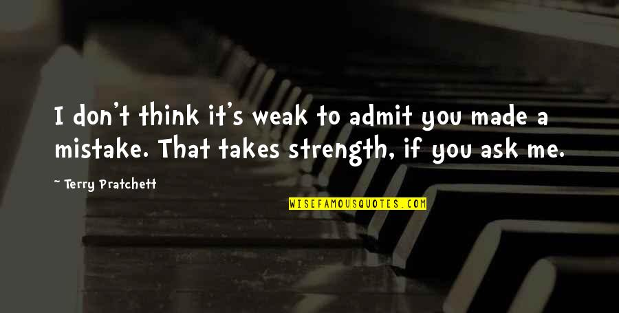 My Mistakes Were Made For You Quotes By Terry Pratchett: I don't think it's weak to admit you