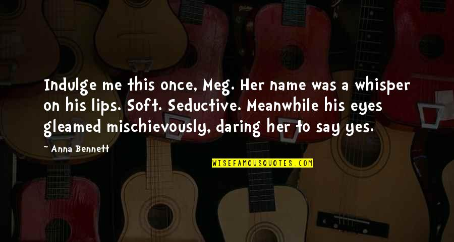 My Name Earl Quotes By Anna Bennett: Indulge me this once, Meg. Her name was