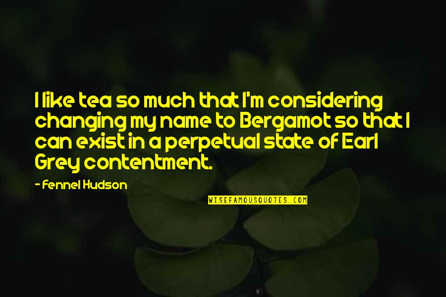 My Name Earl Quotes By Fennel Hudson: I like tea so much that I'm considering