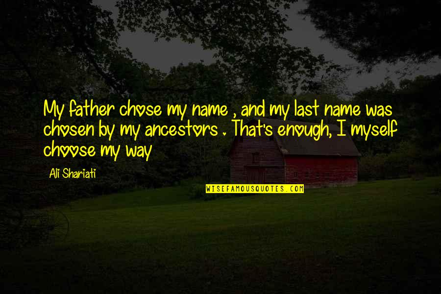 My Name Funny Quotes By Ali Shariati: My father chose my name , and my