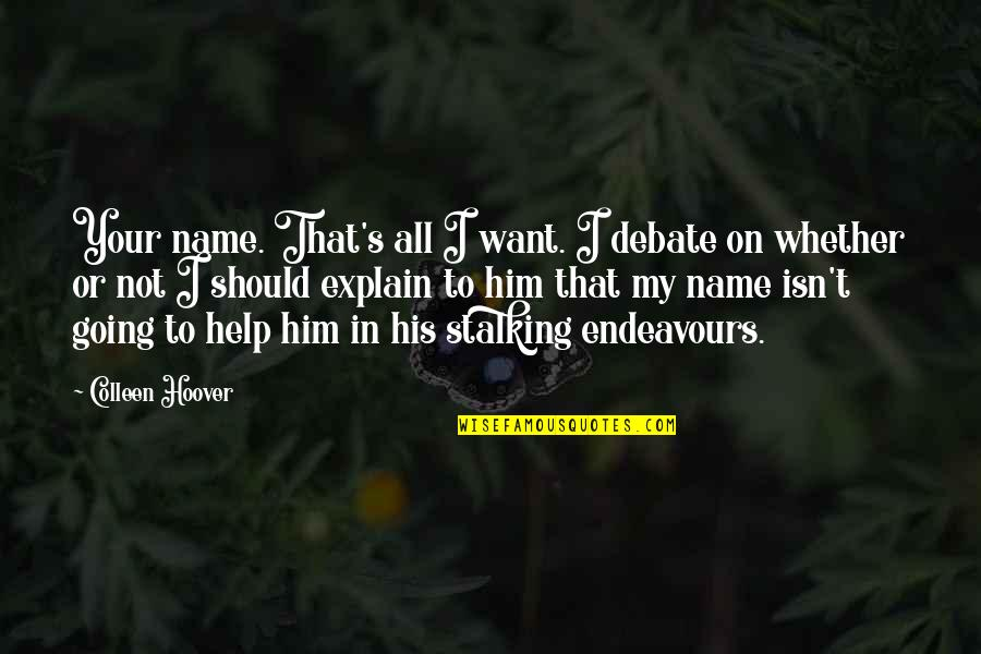 My Name Funny Quotes By Colleen Hoover: Your name. That's all I want. I debate