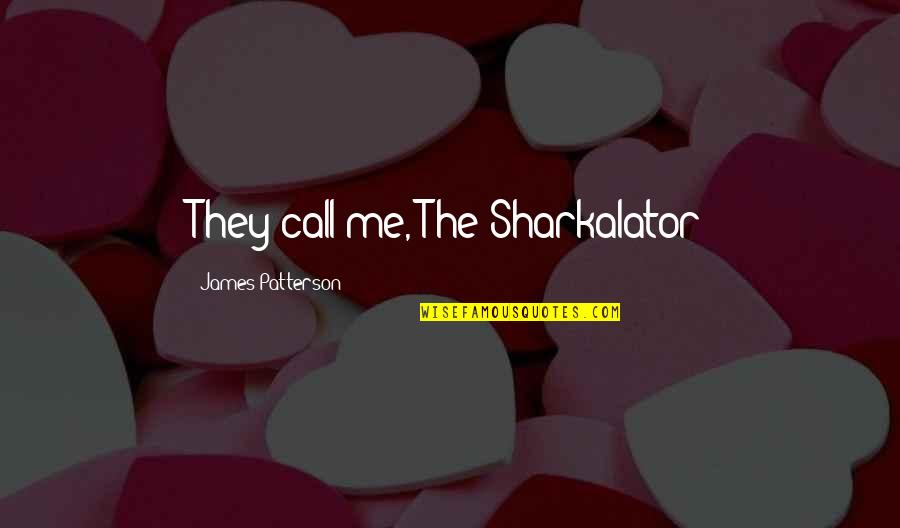 My Name Funny Quotes By James Patterson: They call me, The Sharkalator
