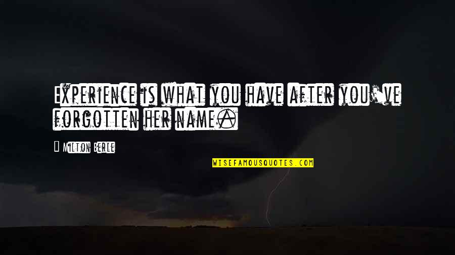 My Name Funny Quotes By Milton Berle: Experience is what you have after you've forgotten