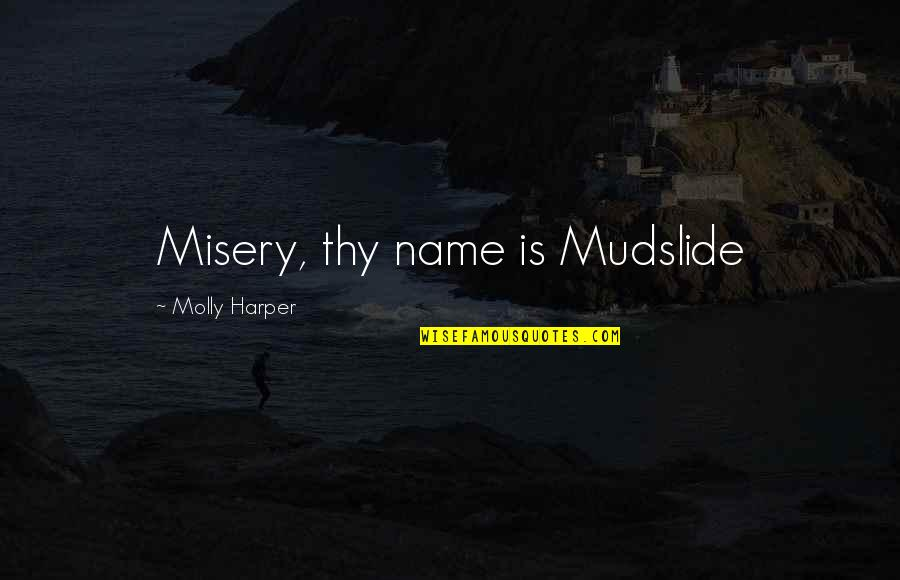 My Name Funny Quotes By Molly Harper: Misery, thy name is Mudslide