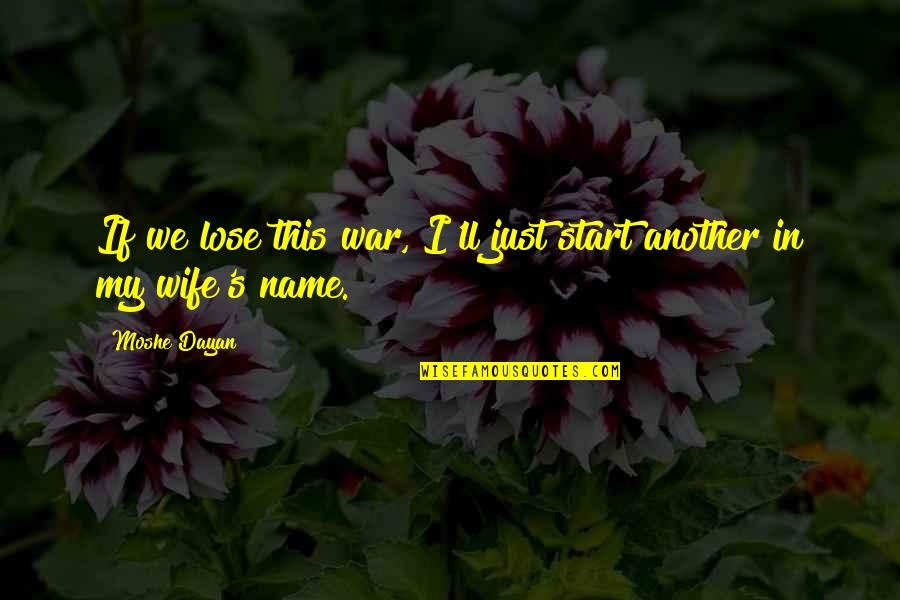 My Name Funny Quotes By Moshe Dayan: If we lose this war, I'll just start
