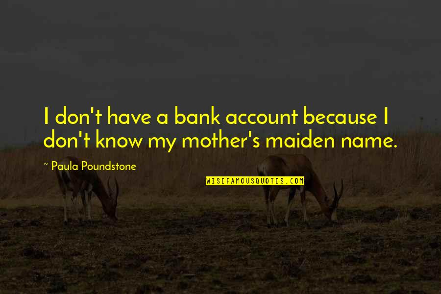 My Name Funny Quotes By Paula Poundstone: I don't have a bank account because I