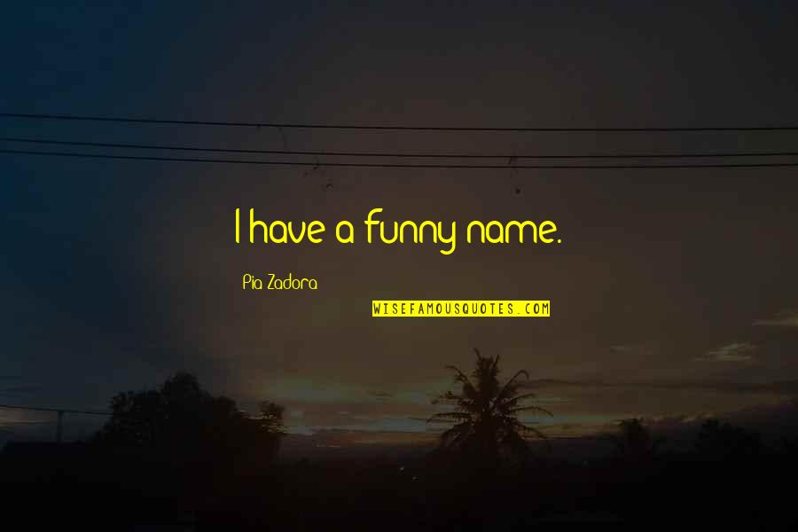 My Name Funny Quotes By Pia Zadora: I have a funny name.