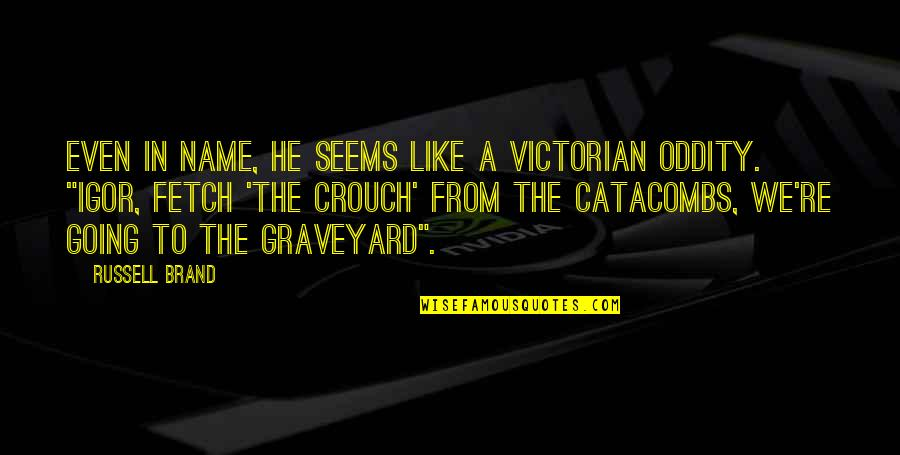 My Name Funny Quotes By Russell Brand: Even in name, he seems like a Victorian